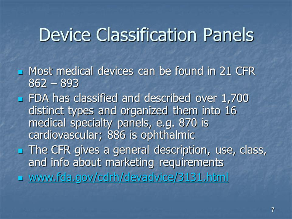 7 Device Classification Panels Most medical devices can be found in 21 CFR 862 – 893 Most medical devices can be found in 21 CFR 862 – 893 FDA has cla