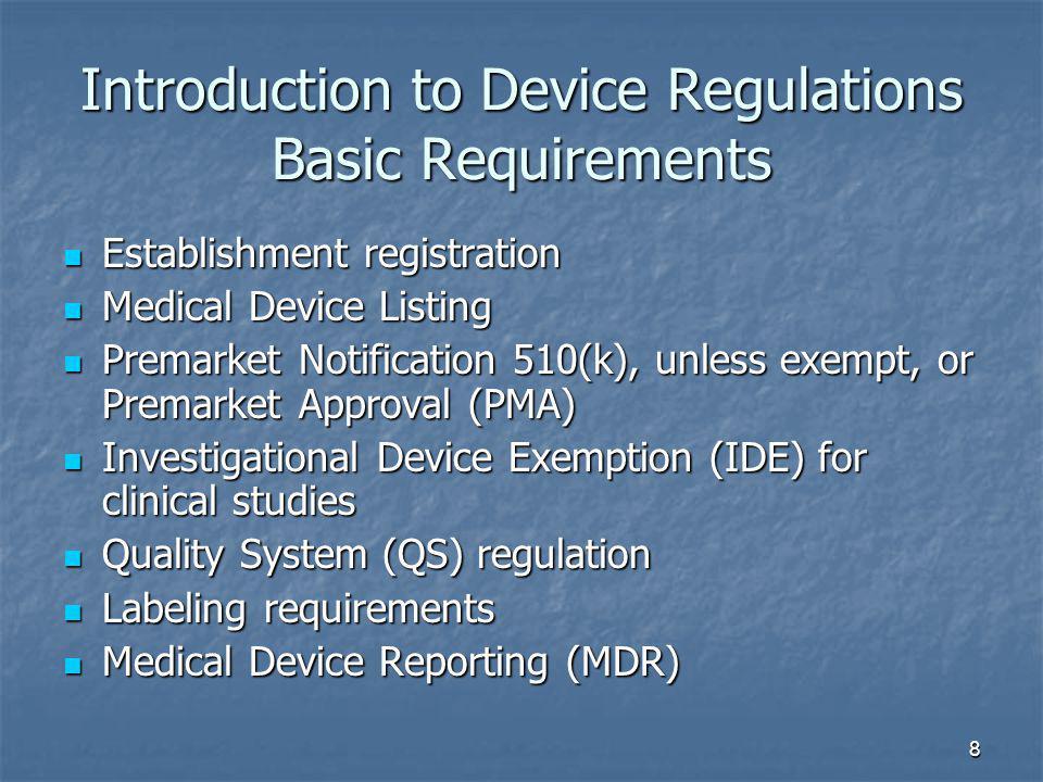 8 Introduction to Device Regulations Basic Requirements Establishment registration Establishment registration Medical Device Listing Medical Device Li