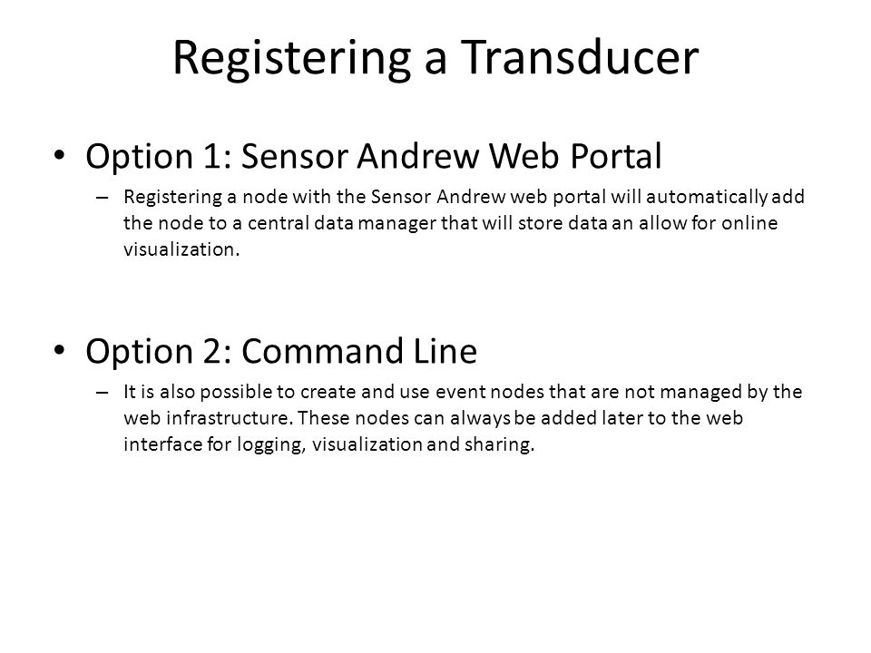 Registering a Transducer Option 1: Sensor Andrew Web Portal – Registering a node with the Sensor Andrew web portal will automatically add the node to a central data manager that will store data an allow for online visualization.
