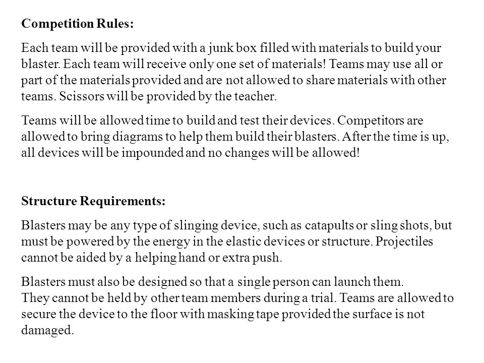 Competition Rules: Each team will be provided with a junk box filled with materials to build your blaster.