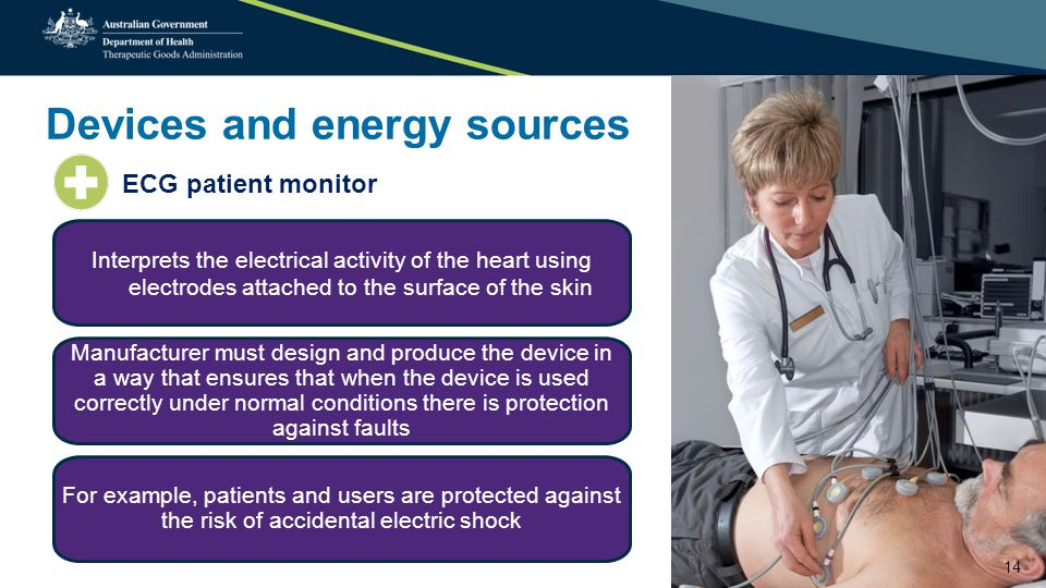 Devices and energy sources 14 ECG patient monitor Interprets the electrical activity of the heart using electrodes attached to the surface of the skin