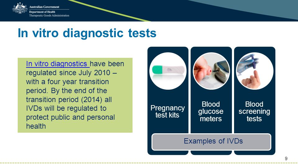 10 IVD classificationExample Class 1 IVD or Class 1 in-house IVD: no public health risk or low personal risk Glucose meter Class 2 IVD or Class 2 in-house IVD: low public health risk or moderate personal risk Pregnancy and fertility self-testing kits Class 3 IVD or Class 3 in-house IVD: moderate public health risk or high personal risk Viral load and genotyping assays for HIV and Hepatitis C Class 4 IVD or Class 4 in-house IVD: high public health risk All tests used by the Australian Red Cross Blood Service for the testing of blood Risk classification rules - IVDs Higher risk Lower risk