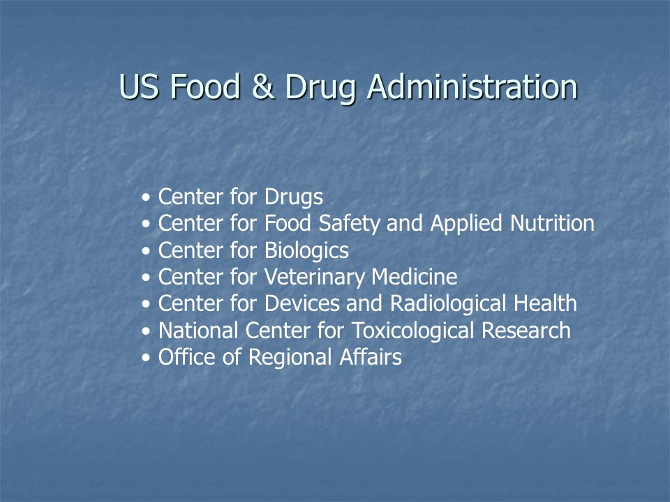 US Food & Drug Administration Center for Drugs Center for Food Safety and Applied Nutrition Center for Biologics Center for Veterinary Medicine Center for Devices and Radiological Health National Center for Toxicological Research Office of Regional Affairs