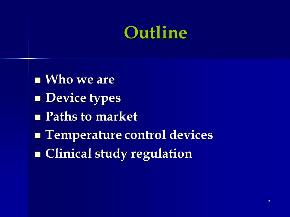 2 Outline Outline Who we are Who we are Device types Device types Paths to market Paths to market Temperature control devices Temperature control devices Clinical study regulation Clinical study regulation