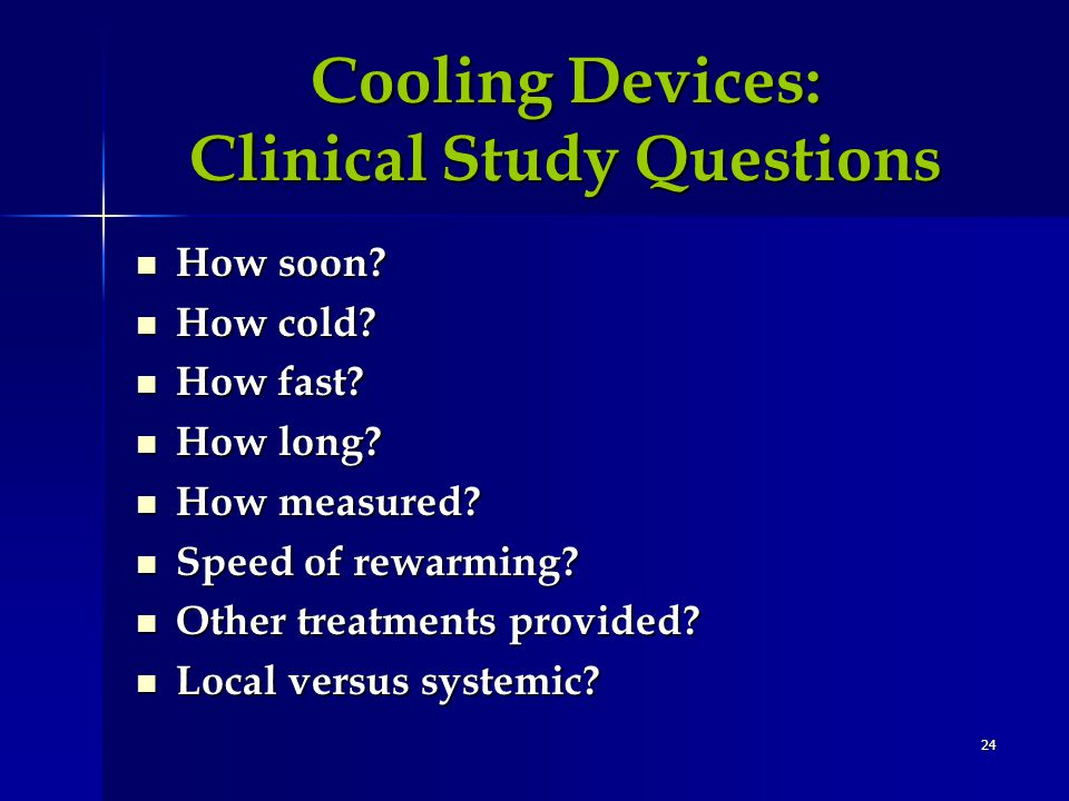 24 Cooling Devices: Clinical Study Questions How soon.