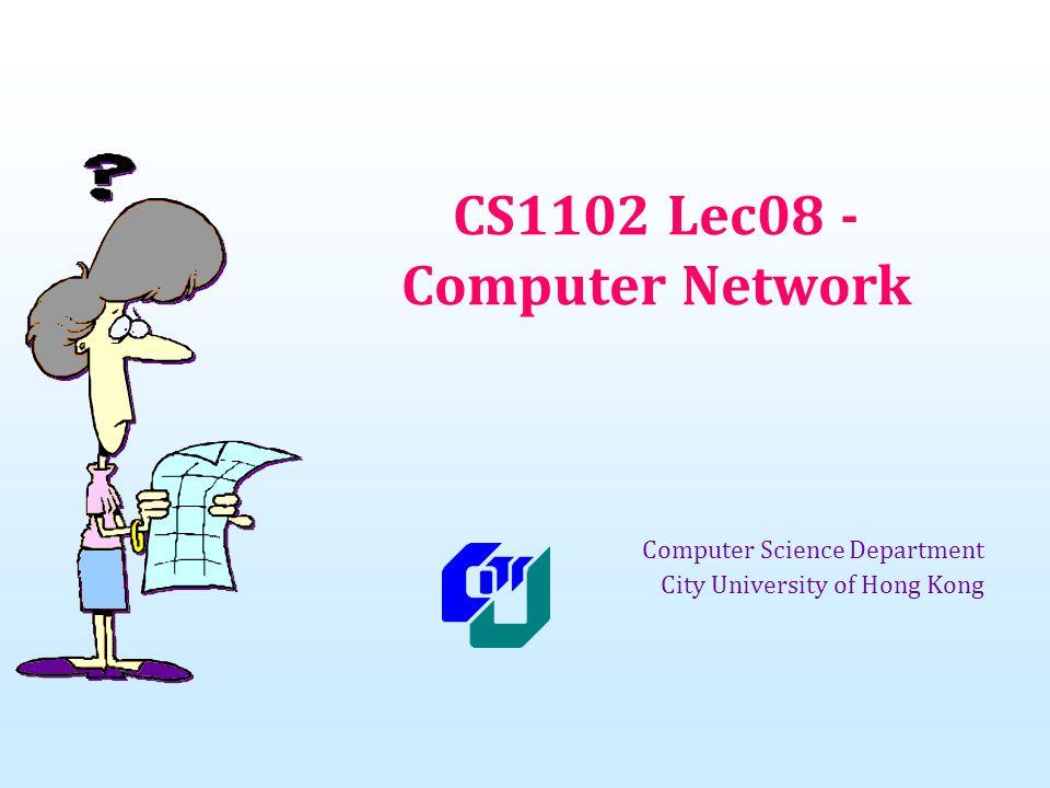 CS1102 Lec08 - Computer Network Computer Science Department City University of Hong Kong