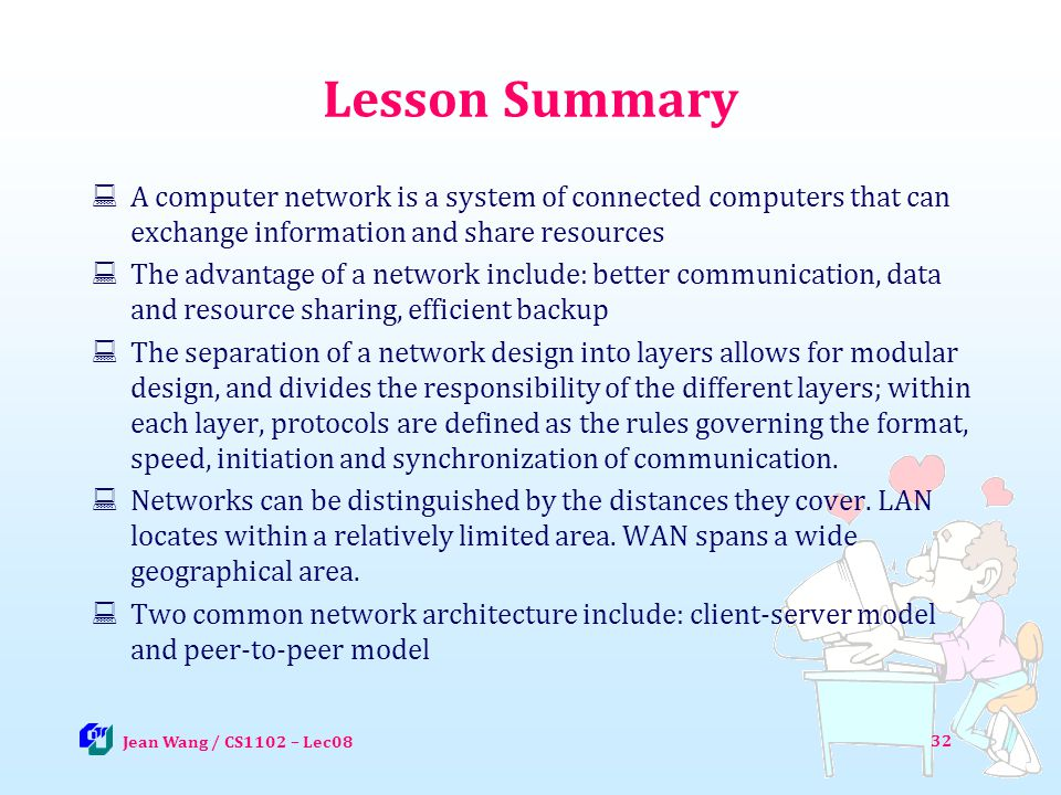 32 Lesson Summary A computer network is a system of connected computers that can exchange information and share resources The advantage of a network i