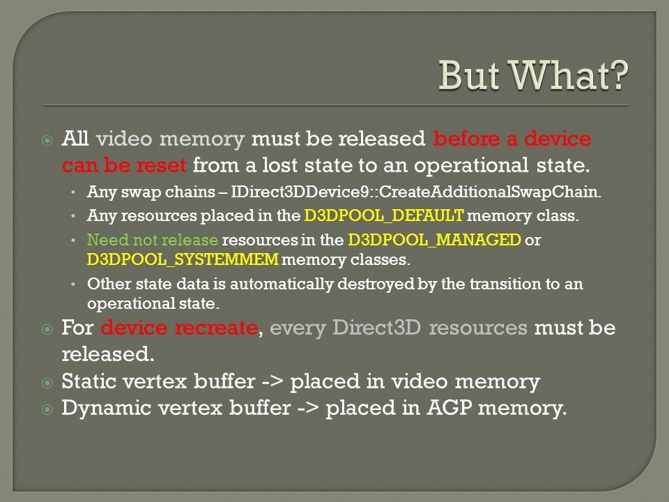 All video memory must be released before a device can be reset from a lost state to an operational state. Any swap chains – IDirect3DDevice9::CreateAd