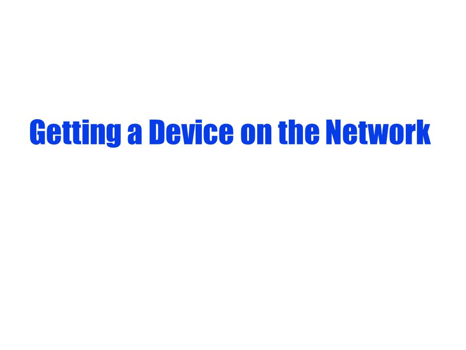 Getting a Device on the Network