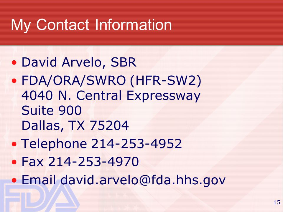 15 My Contact Information David Arvelo, SBR FDA/ORA/SWRO (HFR-SW2) 4040 N.