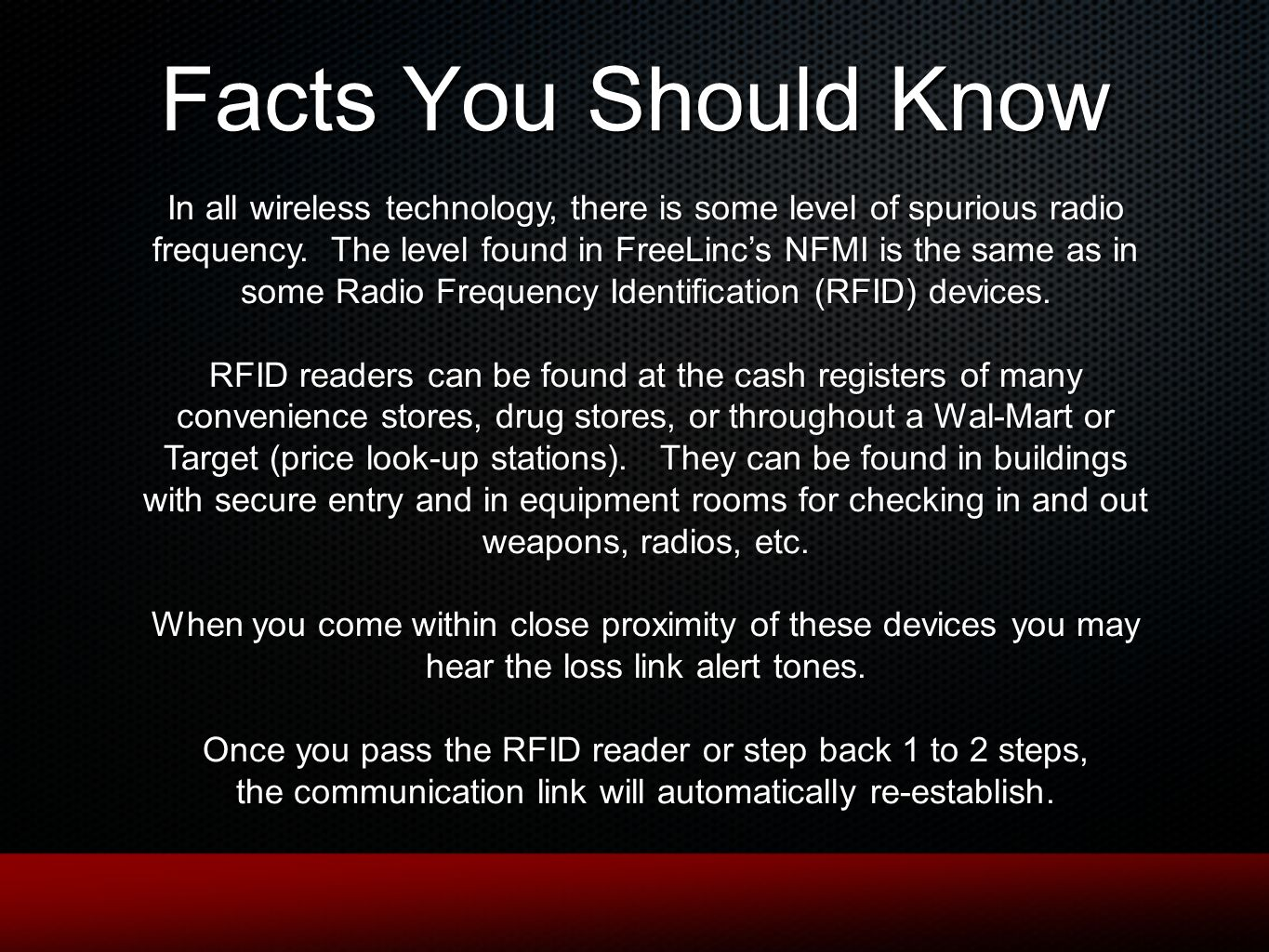 Facts You Should Know In all wireless technology, there is some level of spurious radio frequency. The level found in FreeLincs NFMI is the same as in