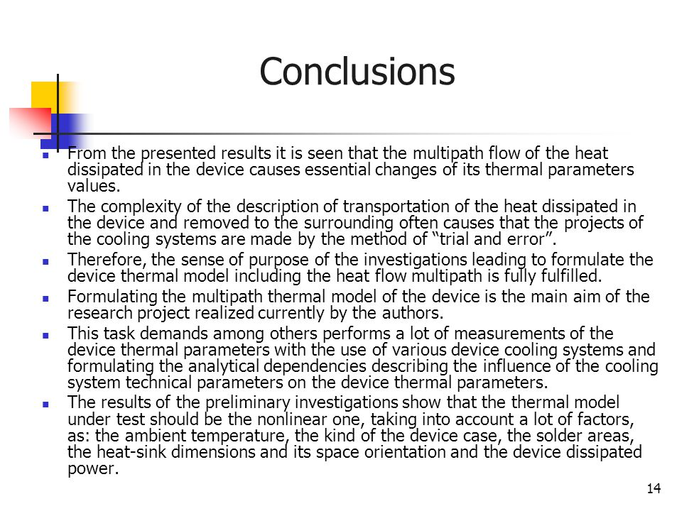 14 Conclusions From the presented results it is seen that the multipath flow of the heat dissipated in the device causes essential changes of its thermal parameters values.