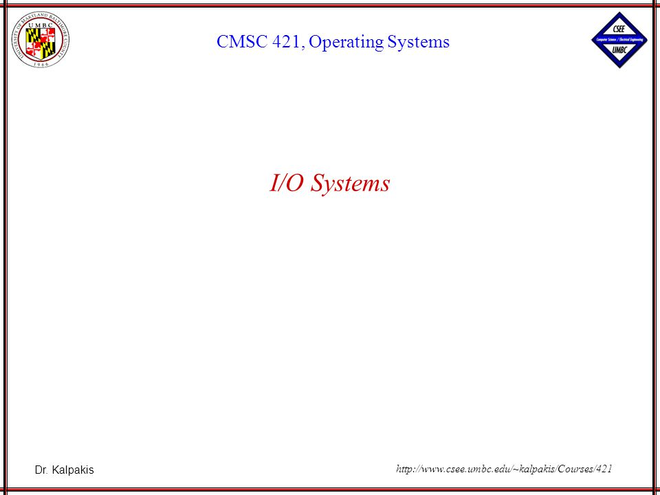 CMSC 421 12 Application I/O Interface I/O system calls encapsulate device behaviors in generic classes Device-driver layer hides differences among I/O device controllers from kernel Devices vary in many dimensions Character-stream or block Sequential or random-access Sharable or dedicated Speed of operation read-write, read only, or write only