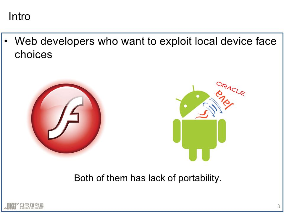 Intro Web developers who want to exploit local device face choices Both of them has lack of portability.