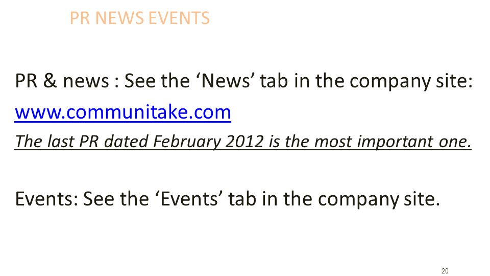 PR NEWS EVENTS PR & news : See the News tab in the company site:   The last PR dated February 2012 is the most important one.