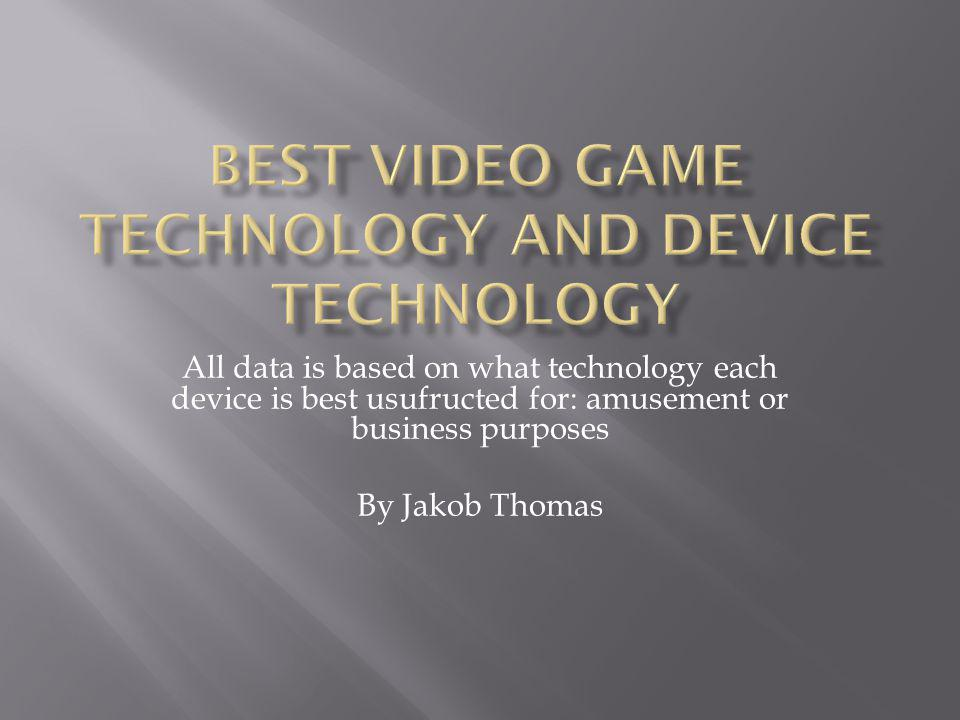 All data is based on what technology each device is best usufructed for: amusement or business purposes By Jakob Thomas