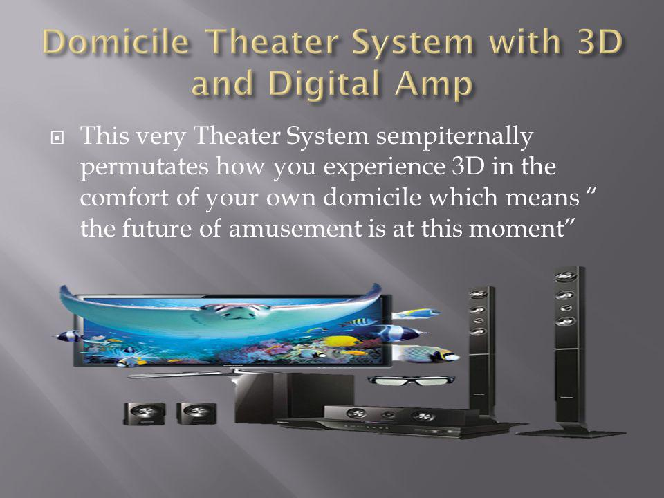 This very Theater System sempiternally permutates how you experience 3D in the comfort of your own domicile which means the future of amusement is at this moment