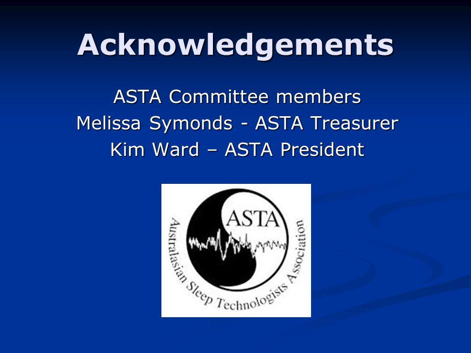 Acknowledgements ASTA Committee members Melissa Symonds - ASTA Treasurer Kim Ward – ASTA President