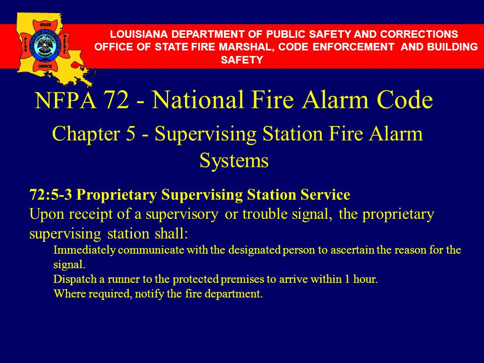 NFPA 72 - National Fire Alarm Code Chapter 5 - Supervising Station Fire Alarm Systems LOUISIANA DEPARTMENT OF PUBLIC SAFETY AND CORRECTIONS OFFICE OF