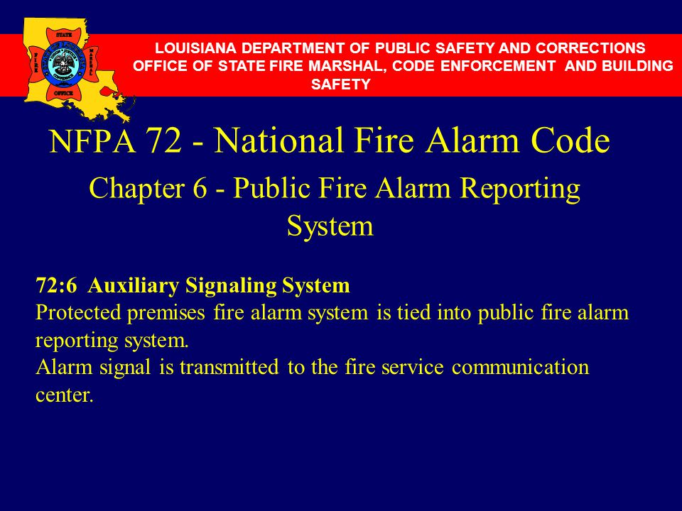 NFPA 72 - National Fire Alarm Code Chapter 6 - Public Fire Alarm Reporting System LOUISIANA DEPARTMENT OF PUBLIC SAFETY AND CORRECTIONS OFFICE OF STAT