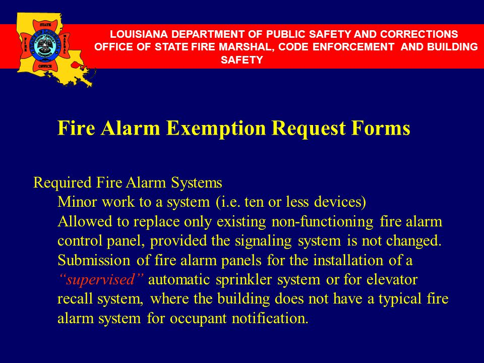 Fire Alarm Exemption Request Forms LOUISIANA DEPARTMENT OF PUBLIC SAFETY AND CORRECTIONS OFFICE OF STATE FIRE MARSHAL, CODE ENFORCEMENT AND BUILDING S
