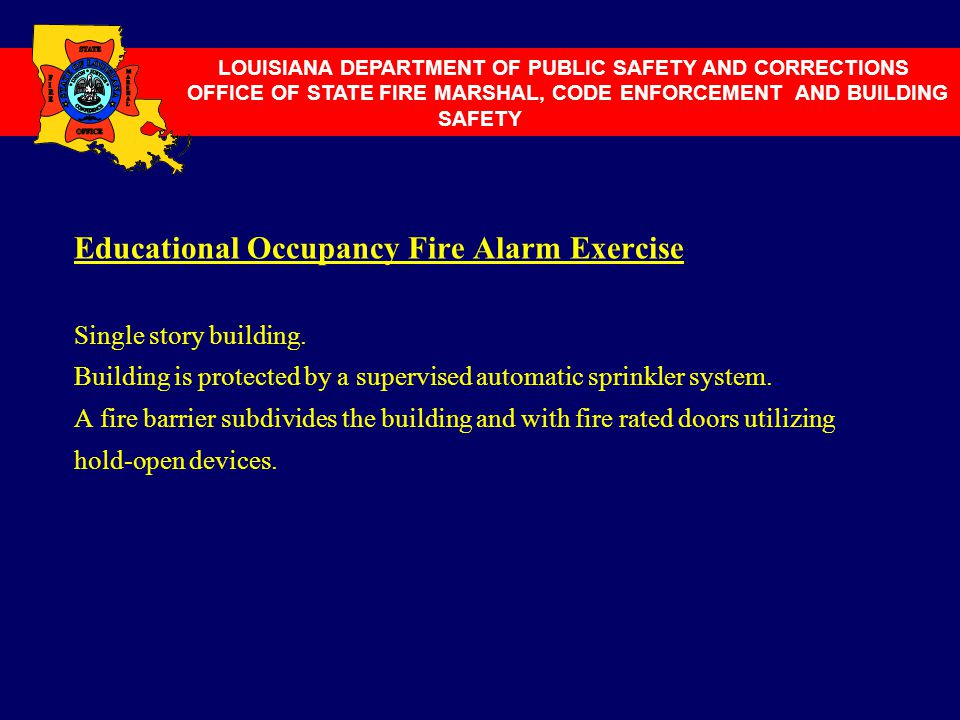 Educational Occupancy Fire Alarm Exercise Single story building. Building is protected by a supervised automatic sprinkler system. A fire barrier subd