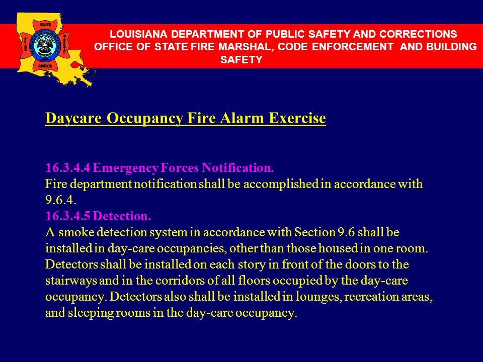 Daycare Occupancy Fire Alarm Exercise 16.3.4.4 Emergency Forces Notification. Fire department notification shall be accomplished in accordance with 9.