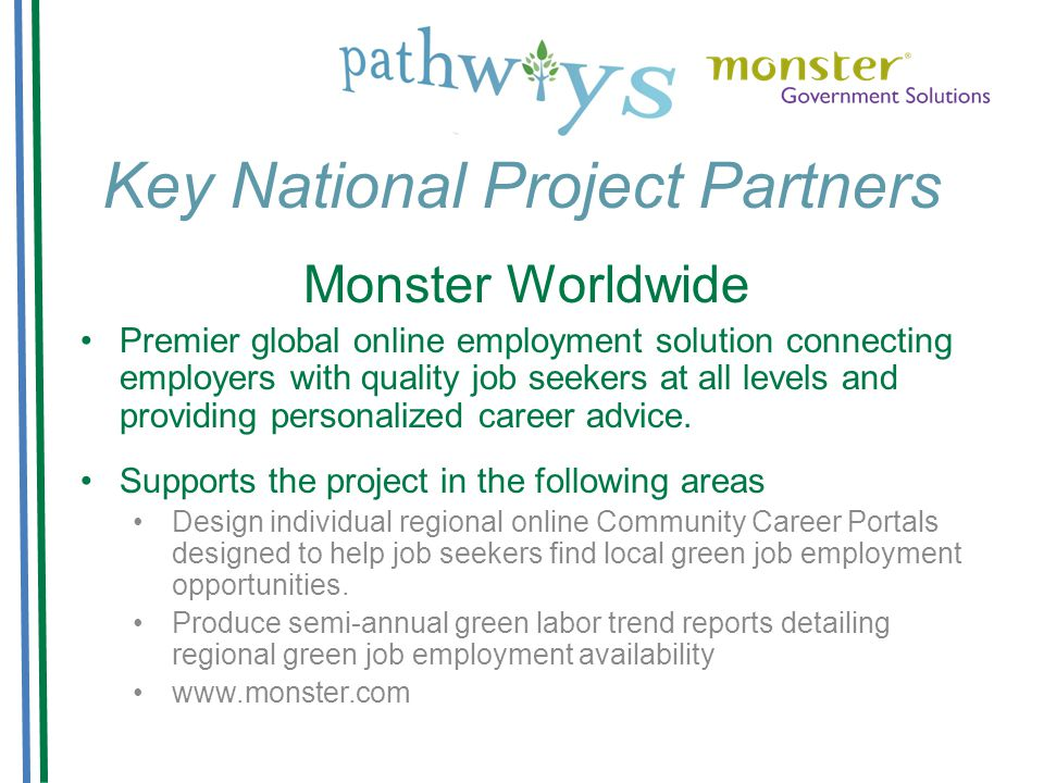 Key National Project Partners Monster Worldwide Premier global online employment solution connecting employers with quality job seekers at all levels and providing personalized career advice.