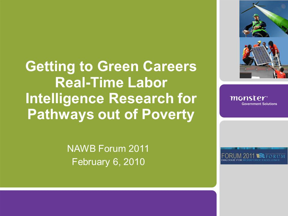Getting to Green Careers Real-Time Labor Intelligence Research for Pathways out of Poverty NAWB Forum 2011 February 6, 2010