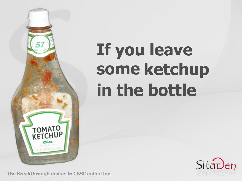 If you leave some ketchup in the bottle The Breakthrough device in CBSC collection
