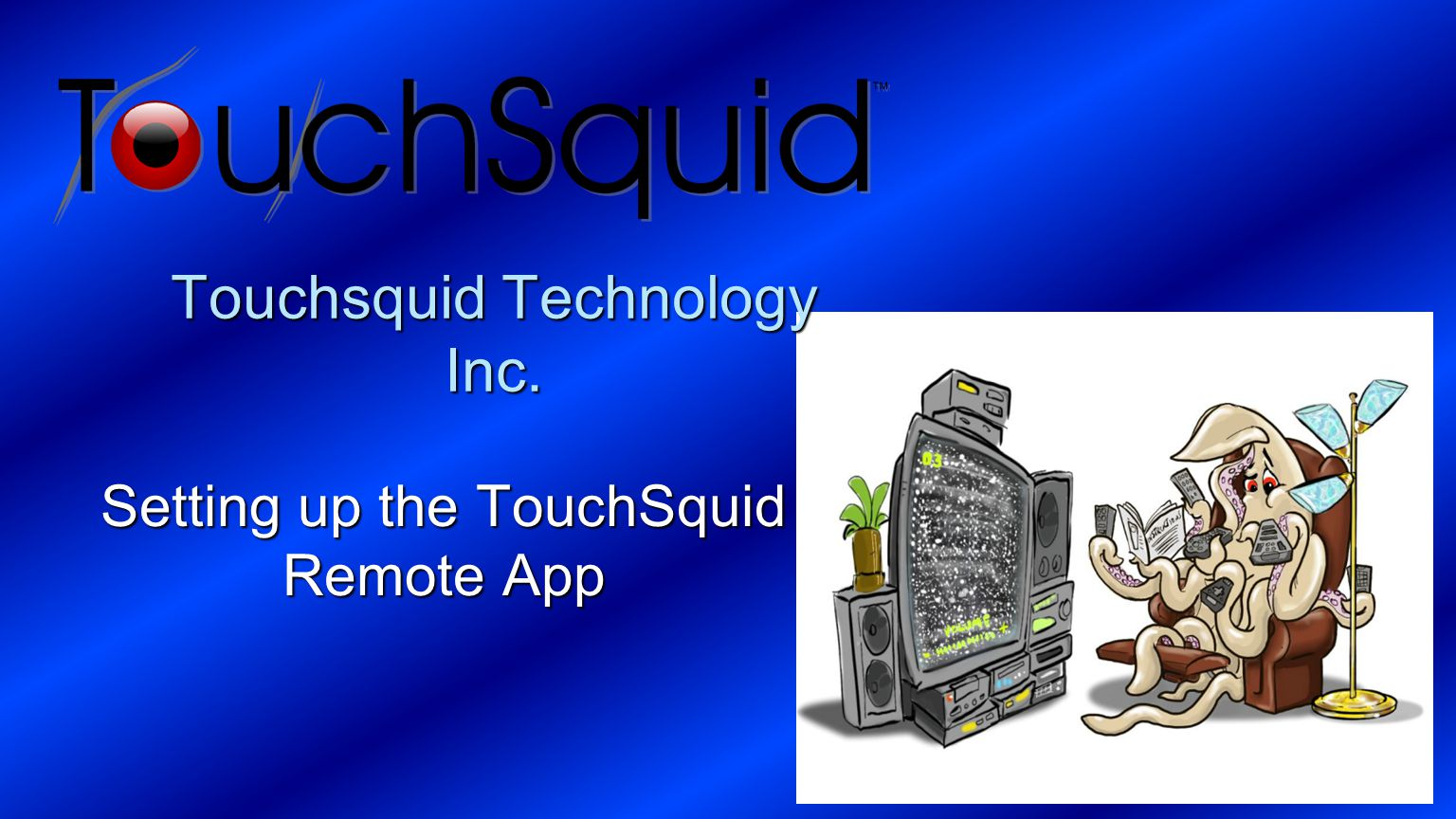 Touchsquid Technology Inc. Setting up the TouchSquid Remote App