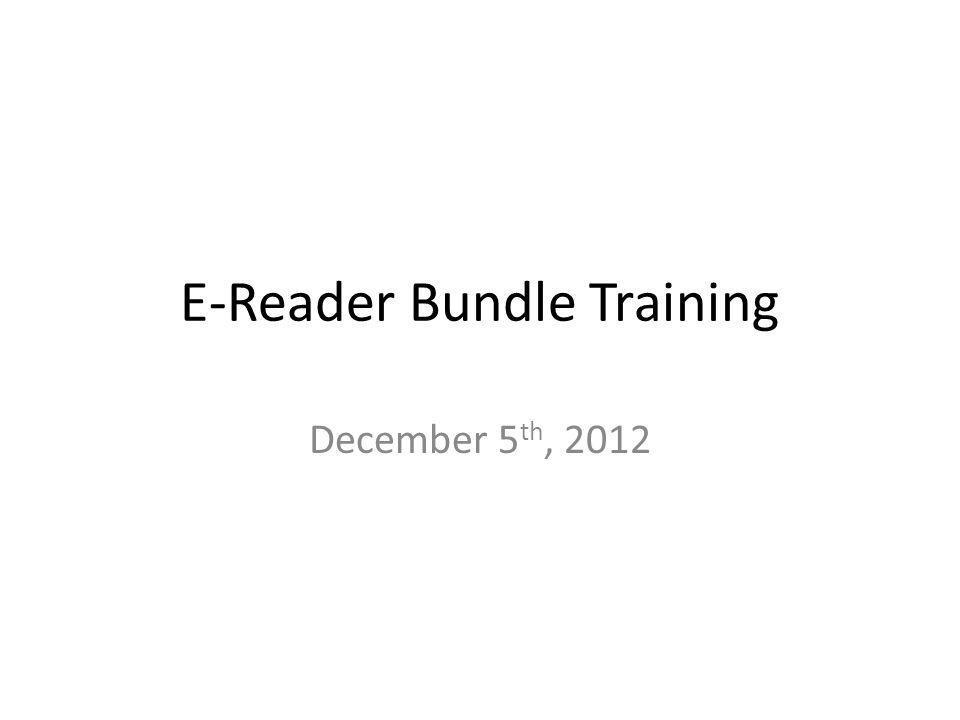 E-Reader Bundle Training December 5 th, 2012