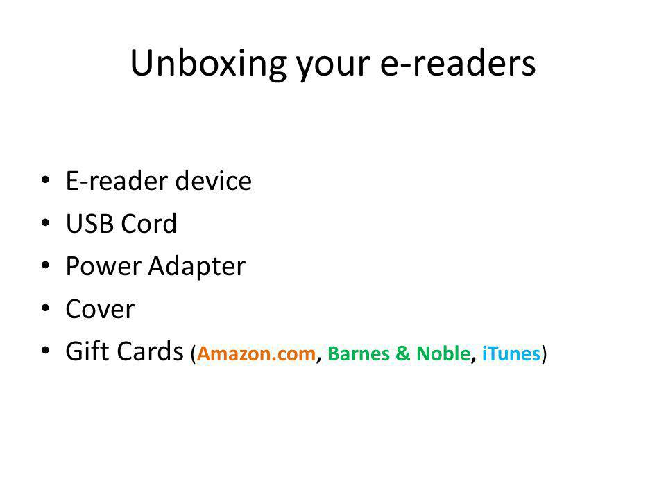 Unboxing your e-readers E-reader device USB Cord Power Adapter Cover Gift Cards (Amazon.com, Barnes & Noble, iTunes)