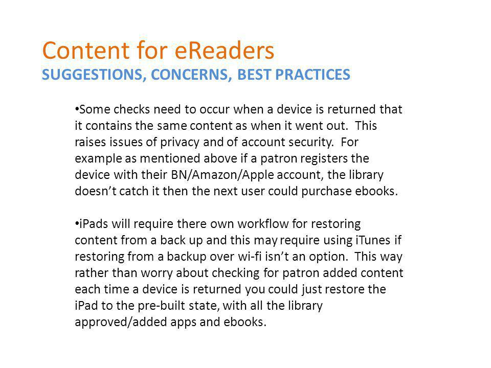SUGGESTIONS, CONCERNS, BEST PRACTICES Content for eReaders Some checks need to occur when a device is returned that it contains the same content as when it went out.