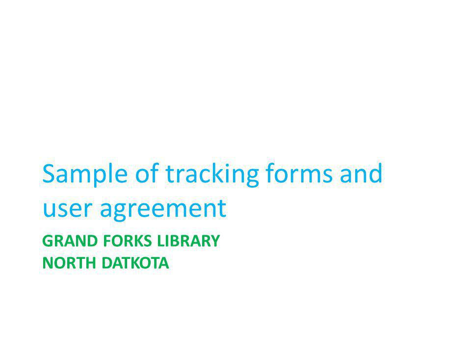 GRAND FORKS LIBRARY NORTH DATKOTA Sample of tracking forms and user agreement