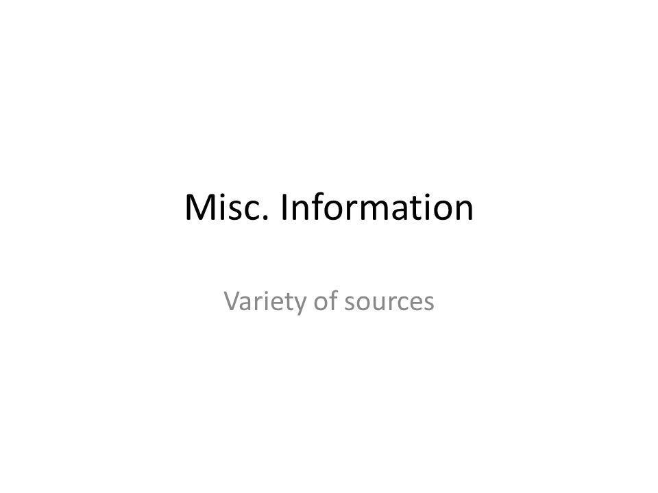 Misc. Information Variety of sources