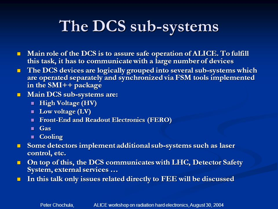 Peter Chochula, ALICE workshop on radiation hard electronics, August 30, 2004 The DCS sub-systems Main role of the DCS is to assure safe operation of