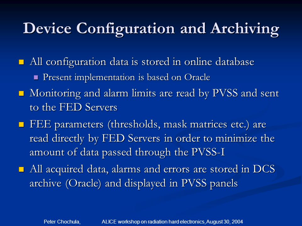 Peter Chochula, ALICE workshop on radiation hard electronics, August 30, 2004 Device Configuration and Archiving All configuration data is stored in o