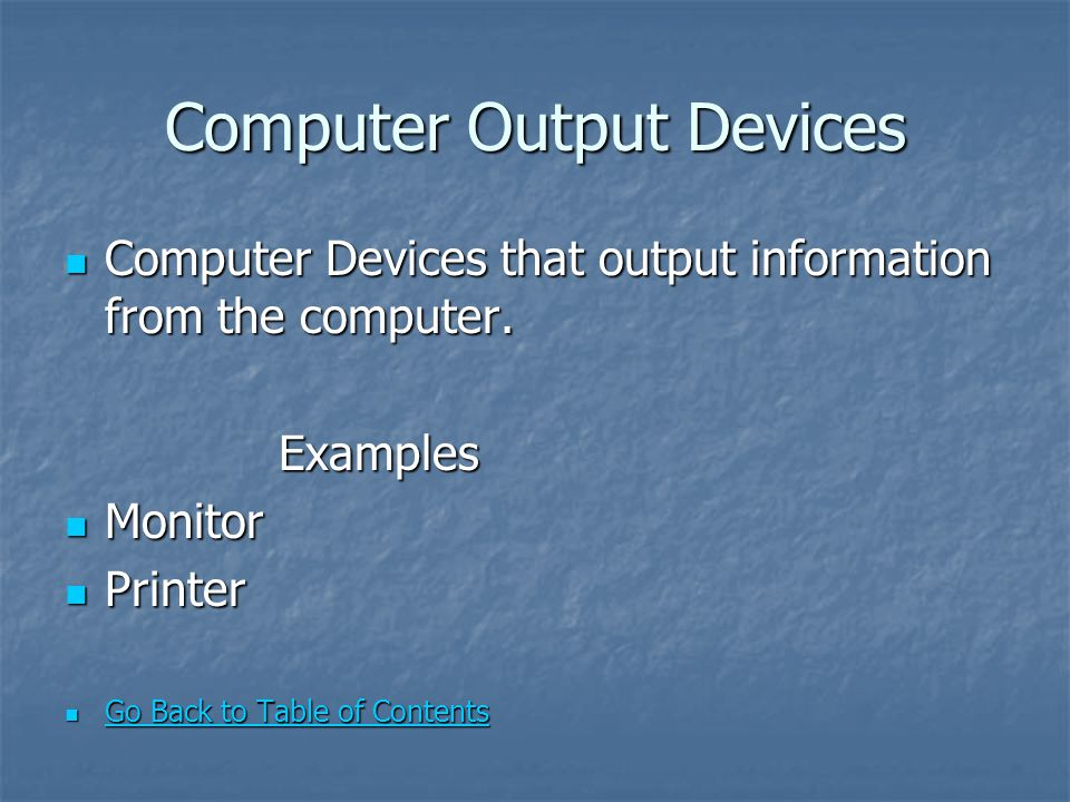 Computer Output Devices Computer Devices that output information from the computer. Computer Devices that output information from the computer. Exampl