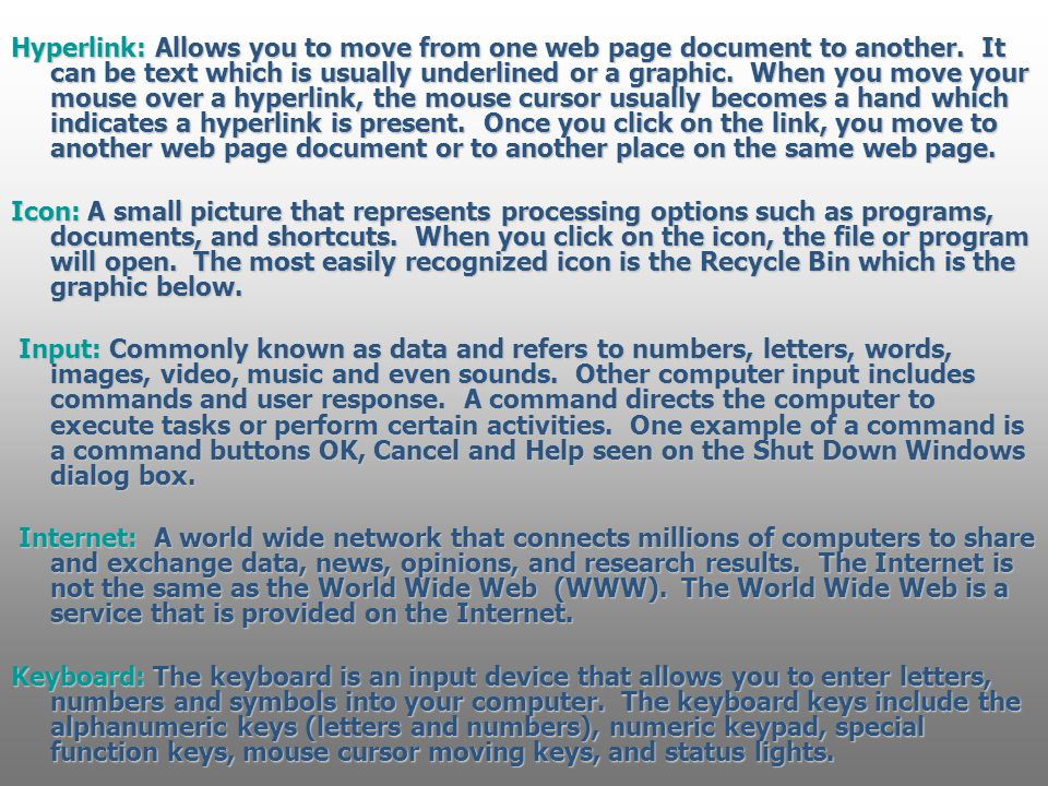 Hyperlink: Allows you to move from one web page document to another. It can be text which is usually underlined or a graphic. When you move your mouse