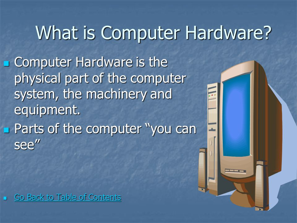 What is Computer Hardware? What is Computer Hardware? Computer Hardware is the physical part of the computer system, the machinery and equipment. Comp