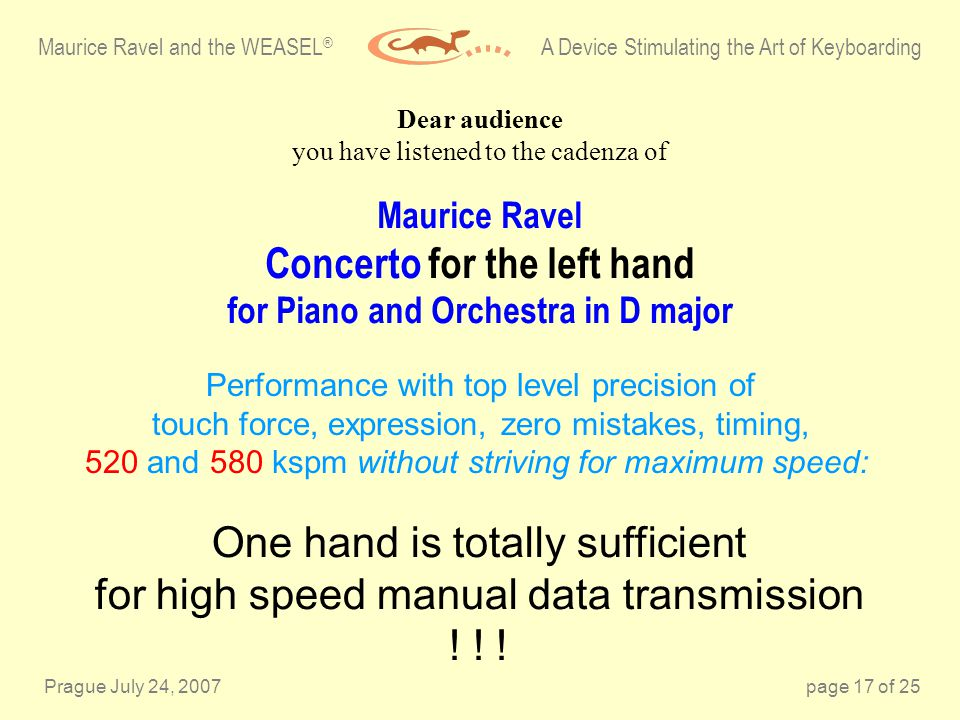 Prague July 24, 2007page 17 of 25 Maurice Ravel Concerto for the left hand for Piano and Orchestra in D major Maurice Ravel and the WEASEL ® A Device