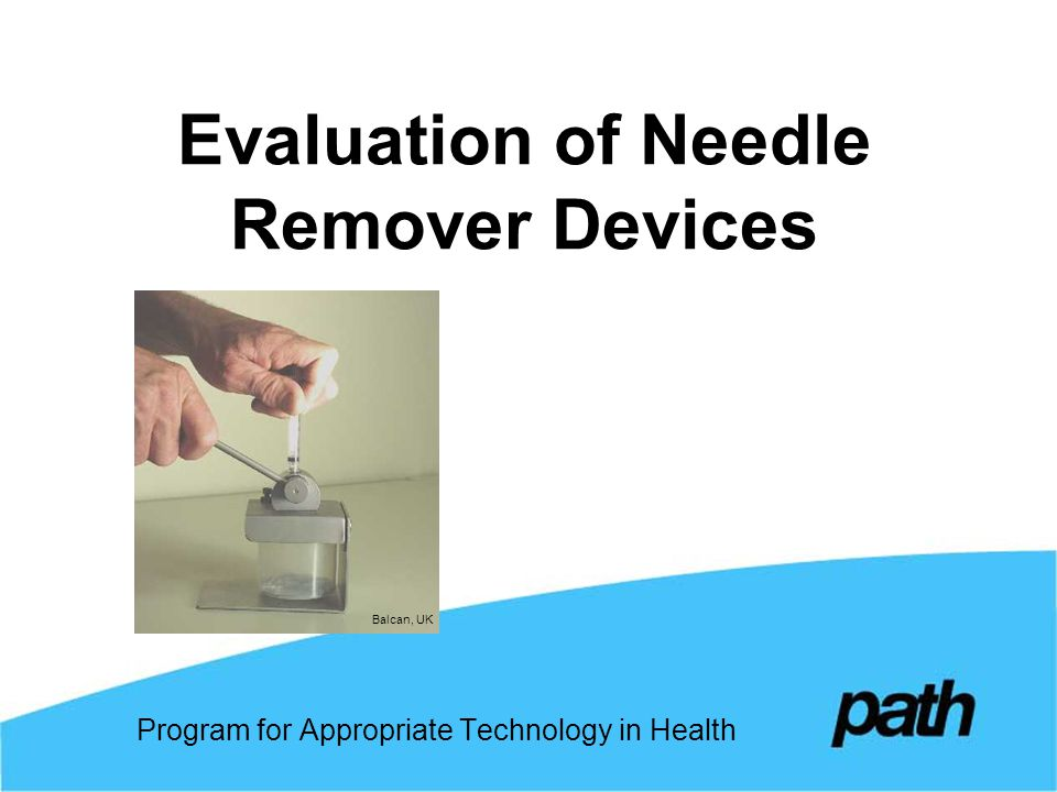 Evaluation of Needle Remover Devices Program for Appropriate Technology in Health Balcan, UK