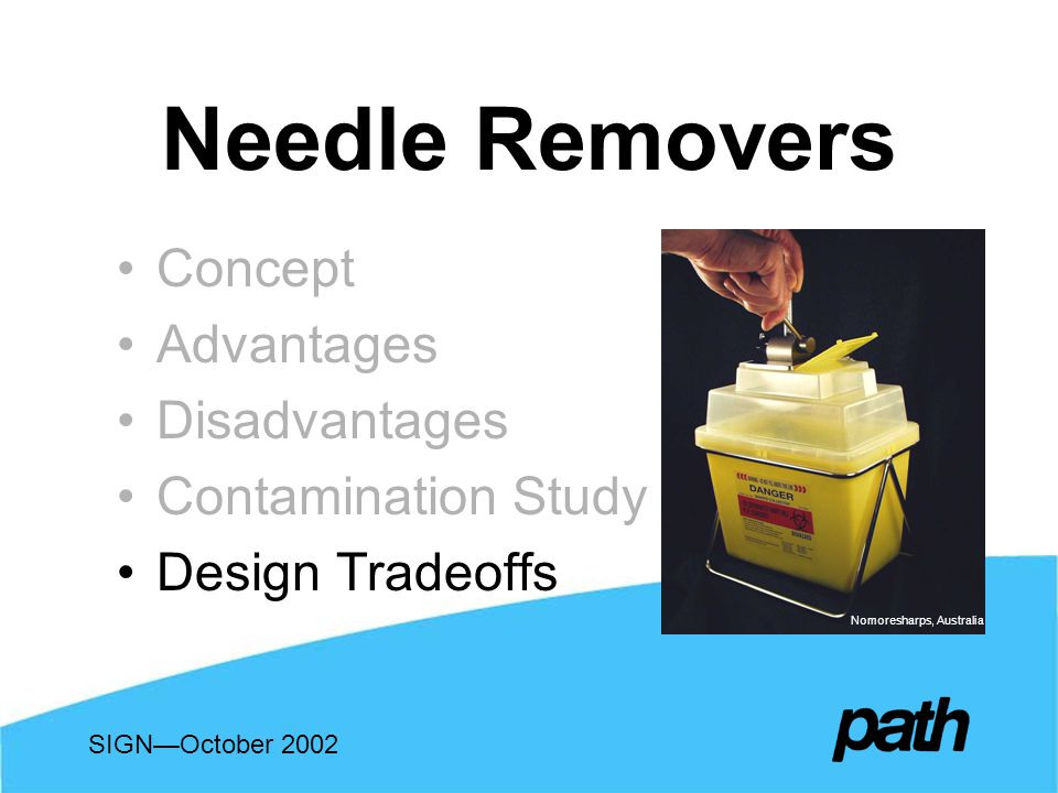 Needle Removers Concept Advantages Disadvantages Contamination Study Design Tradeoffs SIGNOctober 2002 Nomoresharps, Australia