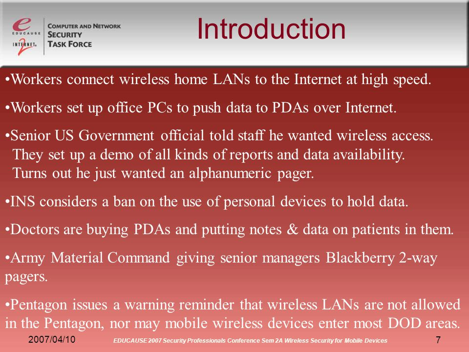 2007/04/10 EDUCAUSE 2007 Security Professionals Conference Sem 2A Wireless Security for Mobile Devices 58 Blackberry Security Has message level security between BB & BES (Blackberry Enterprise Server) but not on Internet.