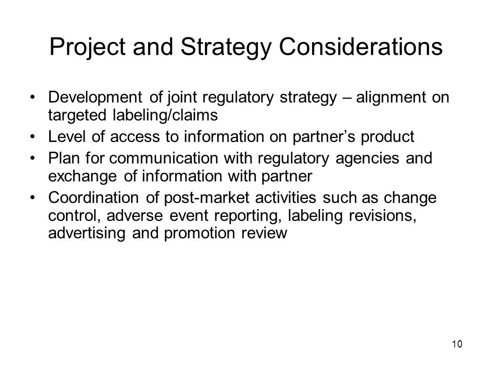 10 Project and Strategy Considerations Development of joint regulatory strategy – alignment on targeted labeling/claims Level of access to information