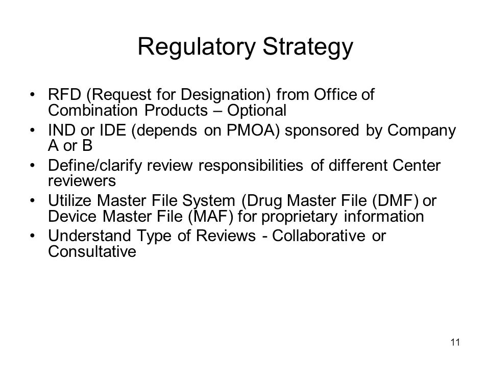 11 Regulatory Strategy RFD (Request for Designation) from Office of Combination Products – Optional IND or IDE (depends on PMOA) sponsored by Company