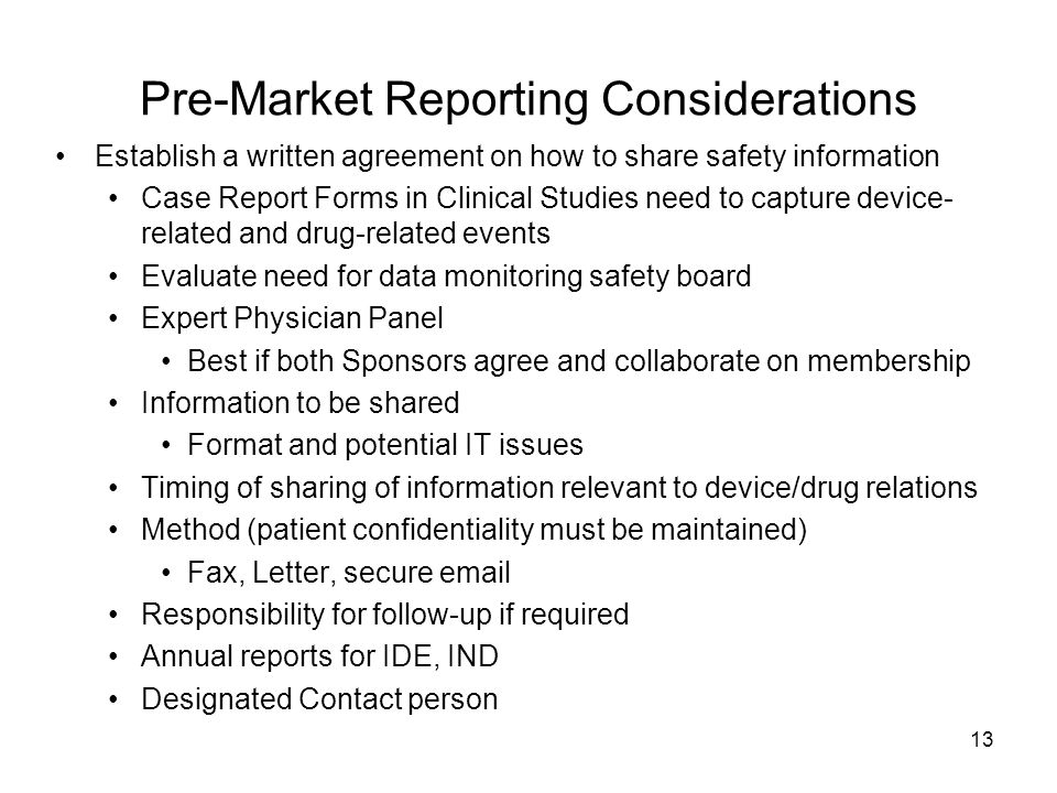 13 Pre-Market Reporting Considerations Establish a written agreement on how to share safety information Case Report Forms in Clinical Studies need to