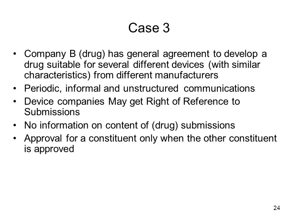 24 Case 3 Company B (drug) has general agreement to develop a drug suitable for several different devices (with similar characteristics) from differen