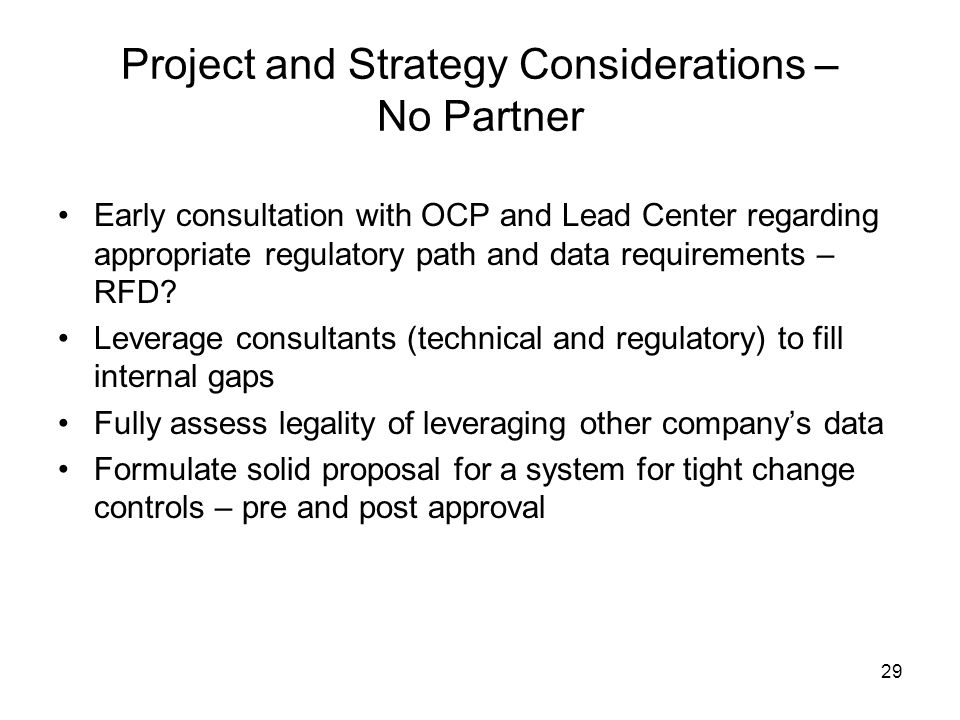 29 Project and Strategy Considerations – No Partner Early consultation with OCP and Lead Center regarding appropriate regulatory path and data require